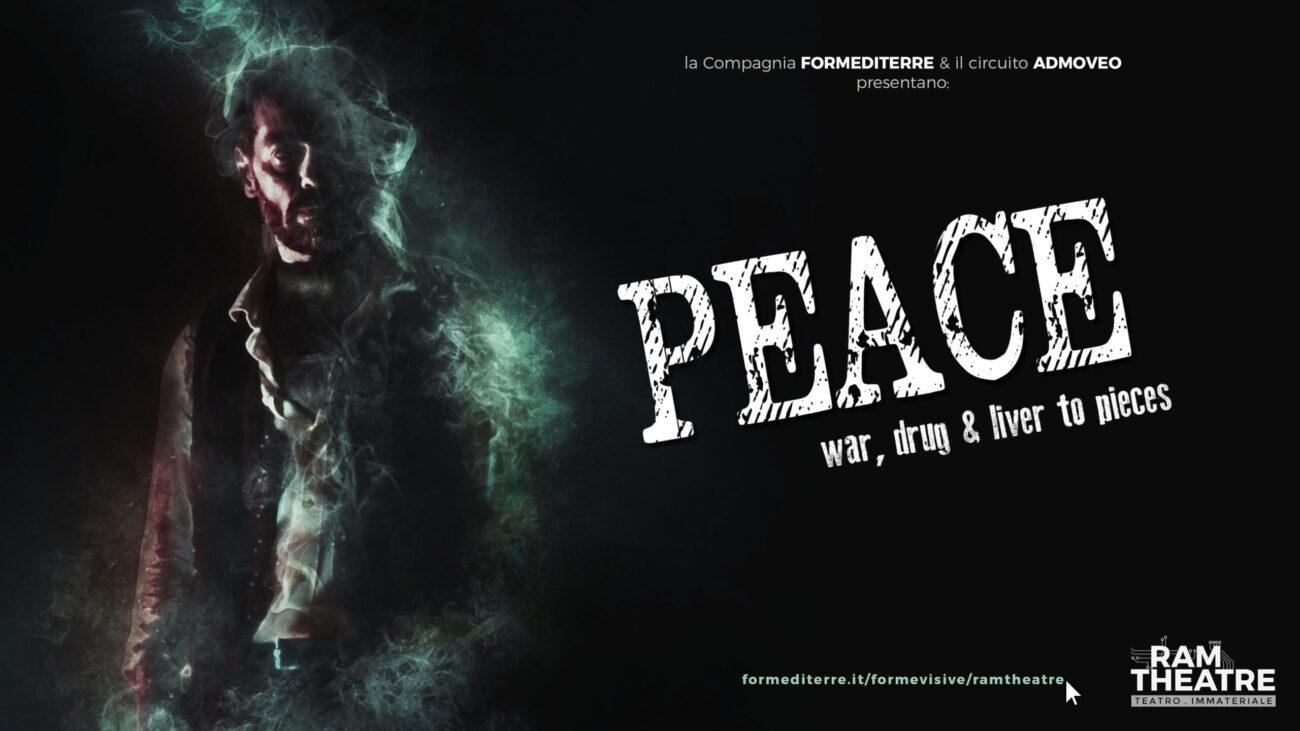 PEACE – WAR, DRUGS & LIVER TO PIECES di RAM theatre. Dal 1 al 3 luglio di guerra e di pace, online free