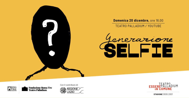GENERAZIONE SELFIE. Al Palladium, online con web e giovani